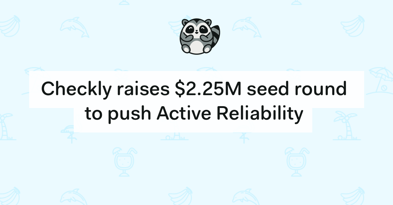 Checkly raises $2.25M seed round to push Active Reliability forward